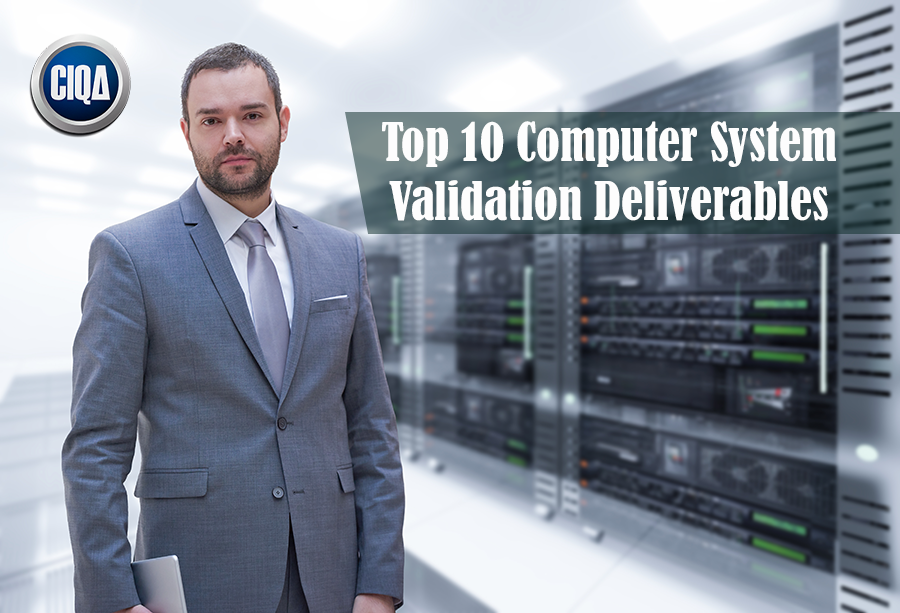 The Top 10 Computer System Validation Deliverables