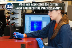When are applicable the current Good Manufacturing Practices cGMP