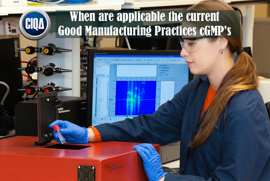 When are the current Good Manufacturing Practices cGMP applicable?