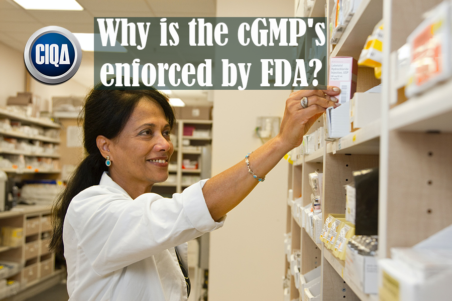 Why is the cGMPs enforced by FDA?