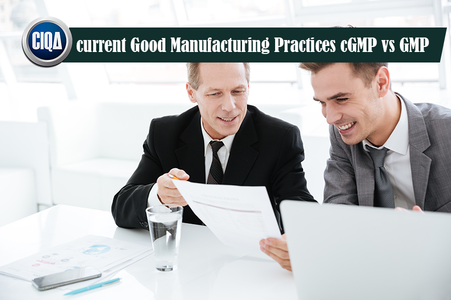 Difference between GMP & current Good Manufacturing Practices cGMP