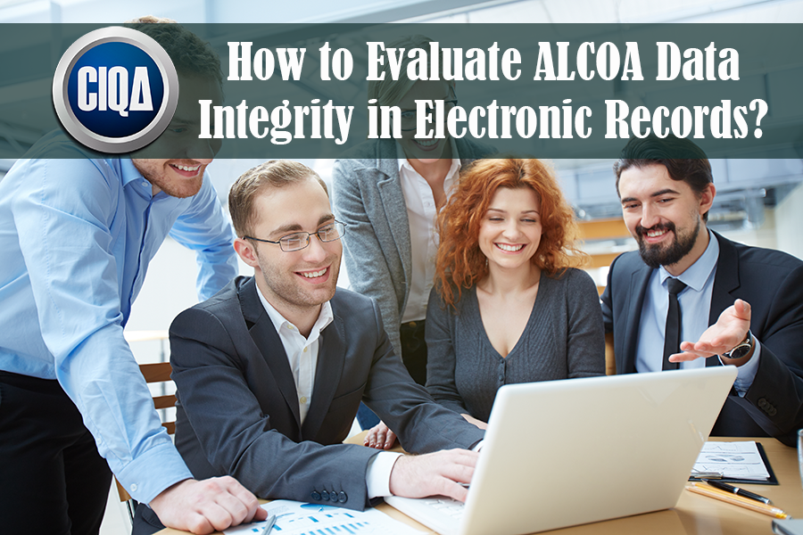 3 Steps to Evaluate ALCOA Data Integrity in Electronic Records.