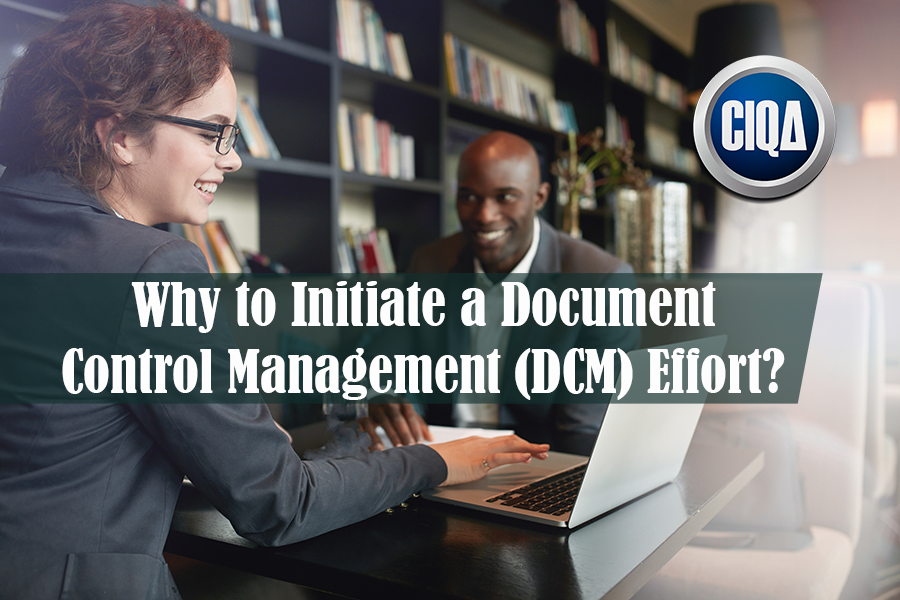 Why to Initiate a Document Control Management (DCM) effort?
