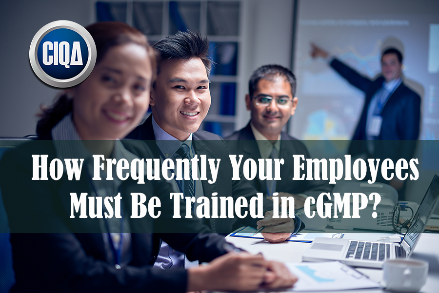 How Frequently Your Employees Must Be Trained in cGMP?