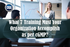 What 7 Training Must Your Organization Accomplish as per cGMP