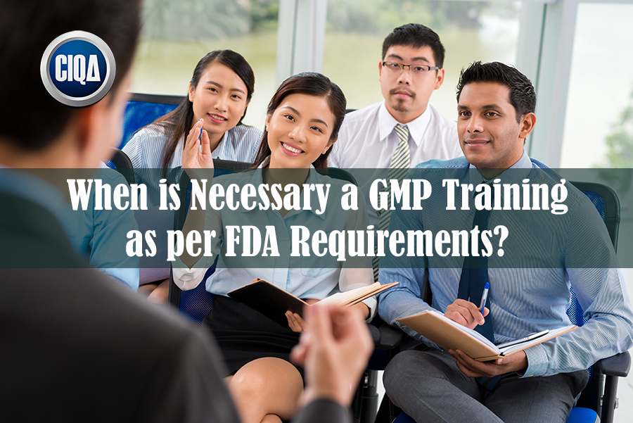 When is Necessary a GMP Training as per FDA Requirements?