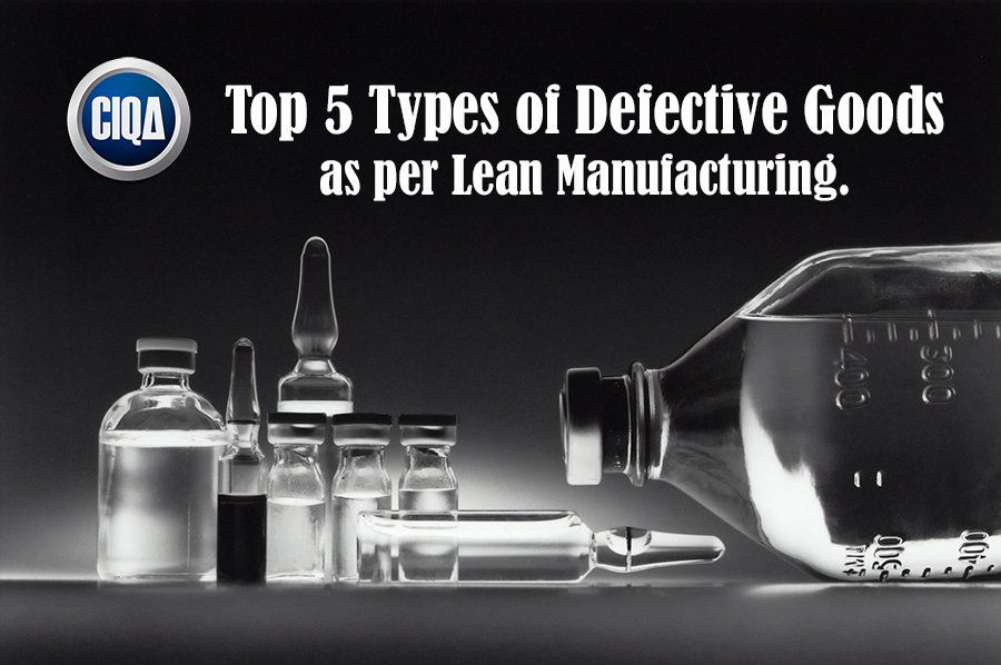 Understanding the 5 Types of Defective Goods as per Lean Manufacturing.
