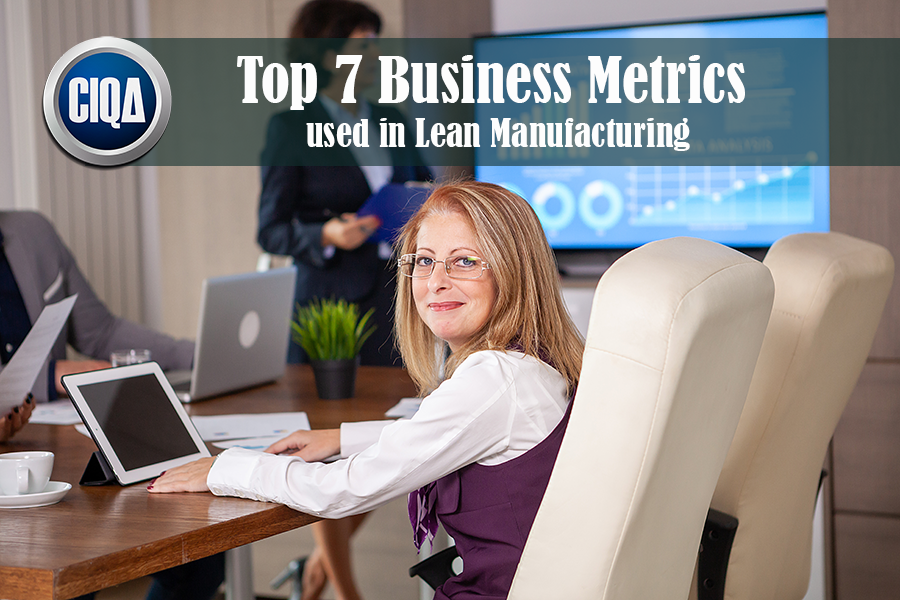 The Top 7 Business Metrics used in Lean Manufacturing.