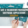 To get a validation management software application